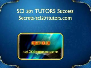 SCI 201 TUTORS Success Secrets/sci201tutors.com