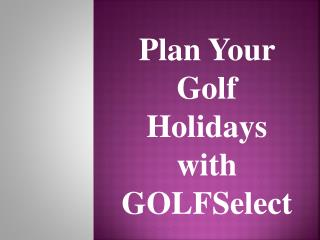 Plan Your Golf Holidays with GOLFSelect