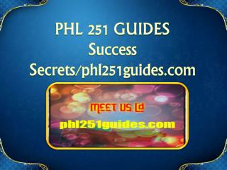 PHL 251 GUIDES Success Secrets/phl251guides.com