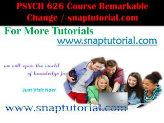PSYCH 626 Course Remarkable Change / snaptutorial.com