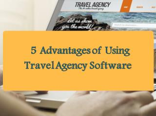 5 Advantages of Using  Travel Agency Software