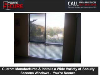 Custom Manufactures & Installs a Wide Variety of Secuity Screens Windows - You're Secure