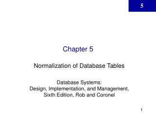 Normalization of Database Tables  Database Systems:  Design, Implementation, and Management, Sixth Edition, Rob and Coro