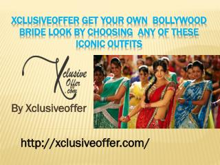 Xclusiveoffer get your own  bollywood bride look by choosing  any of these iconic outfits