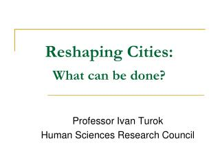 Reshaping Cities: What can be done?