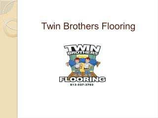Renowned Tampa Flooring Company - Twin Brothers Floors