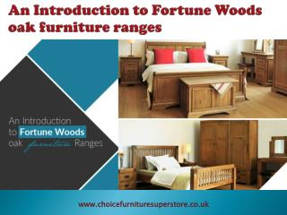 An Introduction to Fortune Woods oak furniture ranges