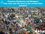 Farmers, Businesses and Shoppers-  who wins and who loses in the world s food market