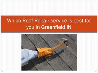 Which Roof Repair service is best for you in Greenfield IN