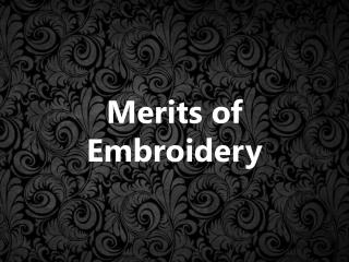 Merits of Embroidery