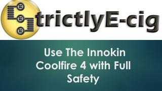 Use The Innokin Coolfire 4 with Full Safety