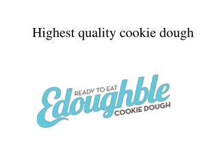 Highest quality cookie dough