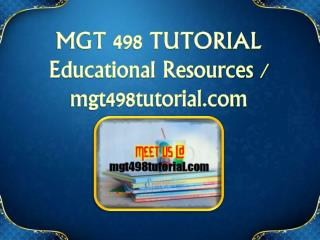 MGT 498 TUTORIAL  Educational Resources - mgt498tutorial.com