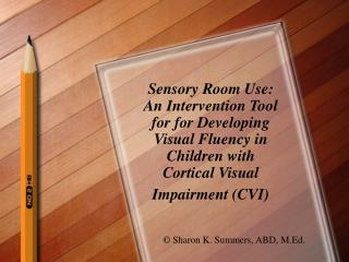 Sensory Room Use: An Intervention Tool for for Developing Visual Fluency in Children with Cortical Visual Impairment CVI