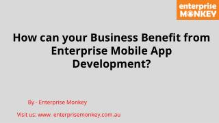 How can your Business Benefit from Enterprise Mobile App Development?