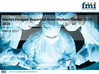 Market Forecast Report on Knee Walkers Market 2016-2026
