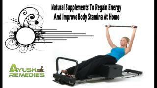 Natural Supplements To Regain Energy And Improve Body Stamina At Home