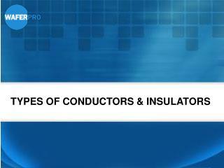 Types of Conductors & Insulators