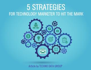 5 STRATEGIES FOR TECHNOLOGY MARKETER TO HIT THE MARK
