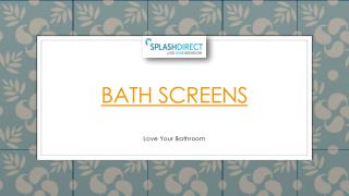 Wide Range Of Bath Screens in Various Shapes & Sizes