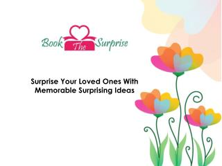 Surprise your loved ones with  memorable surprising ideas