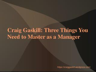 Craig Gaskill - Three Things You Need to Master as a Manager