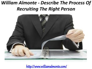 William Almonte - Describe The Process Of Recruiting The Right Person