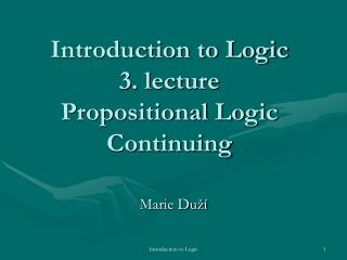 Introduction to Logic 3. lecture  Propositional Logic Continuing