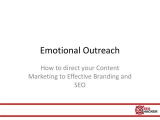 Emotional outreach how to direct your content marketing to effective branding and seo.