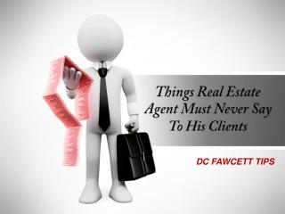 Things A Real Estate Agent Must Never Say To His Clients