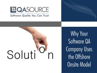 Why Your Software QA Company Uses the Offshore Onsite Model