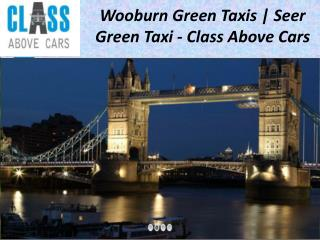 Wooburn Green Taxis | Seer Green Taxi - Class Above Cars