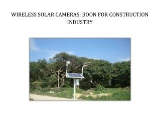 WIRELESS SOLAR CAMERAS BOON FOR CONSTRUCTION INDUSTRY