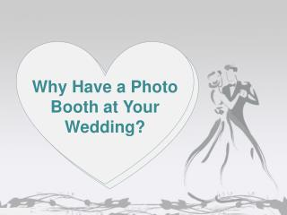Why Have a Photo Booth at Your Wedding?
