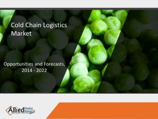 COLD Chain Logistics Market: Growth & Forecast For 2016 to 2022