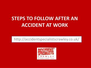 STEPS TO FOLLOW AFTER AN ACCIDENT AT WORK