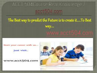 ACCT 504Course Real Knowledge / acct504 dotcom