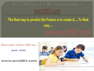 ACCT 567Course Real Knowledge / acct567 dotcom