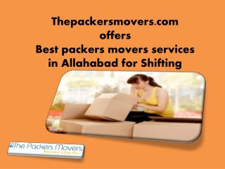 Thepackersmovers.com offers best packers movers services in Allahabad for Shifting