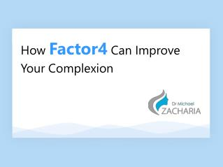How Factor 4 Can Improve Your Complexion