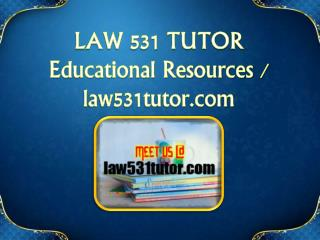 LAW 531 TUTOR Educational Resources - law531tutor.com
