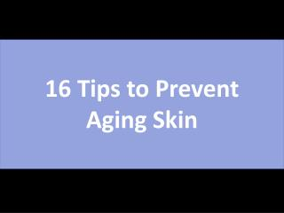 16 Tips to Prevent Aging Skin