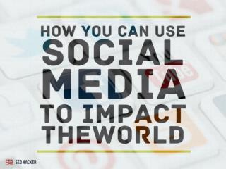 How you can use social media to impact the world