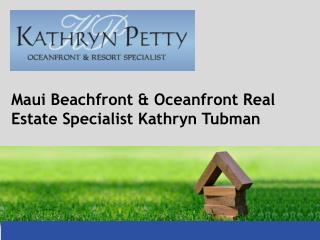 Maui Beachfront & Oceanfront Real Estate Specialist Kathryn Tubman