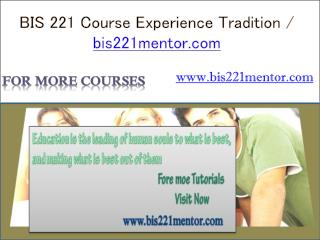 BIS 221 Course Experience Tradition / bis221mentor.com