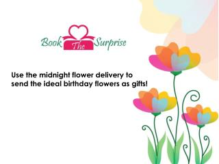 Use the midnight flower delivery to send the ideal birthday flowers as gifts!