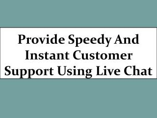 Provide speedy and instant customer support using live chat