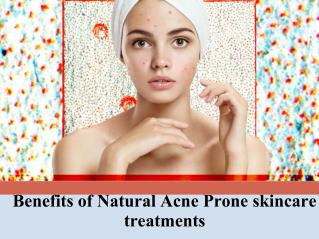 Benefits of Natural Acne Prone skincare treatments