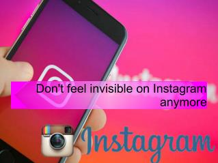 Don't feel invisible on Instagram anymore