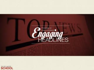 Principles on how to produce engaging headlines (Public)